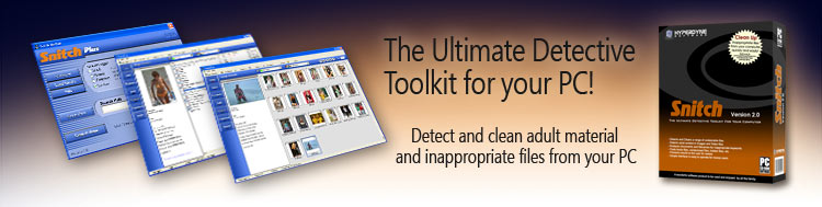 Snitch - The Ultimate Detective Toolkit for your PC! Detect, remove and clean adult material, pornography, porn and illicit files from your PC